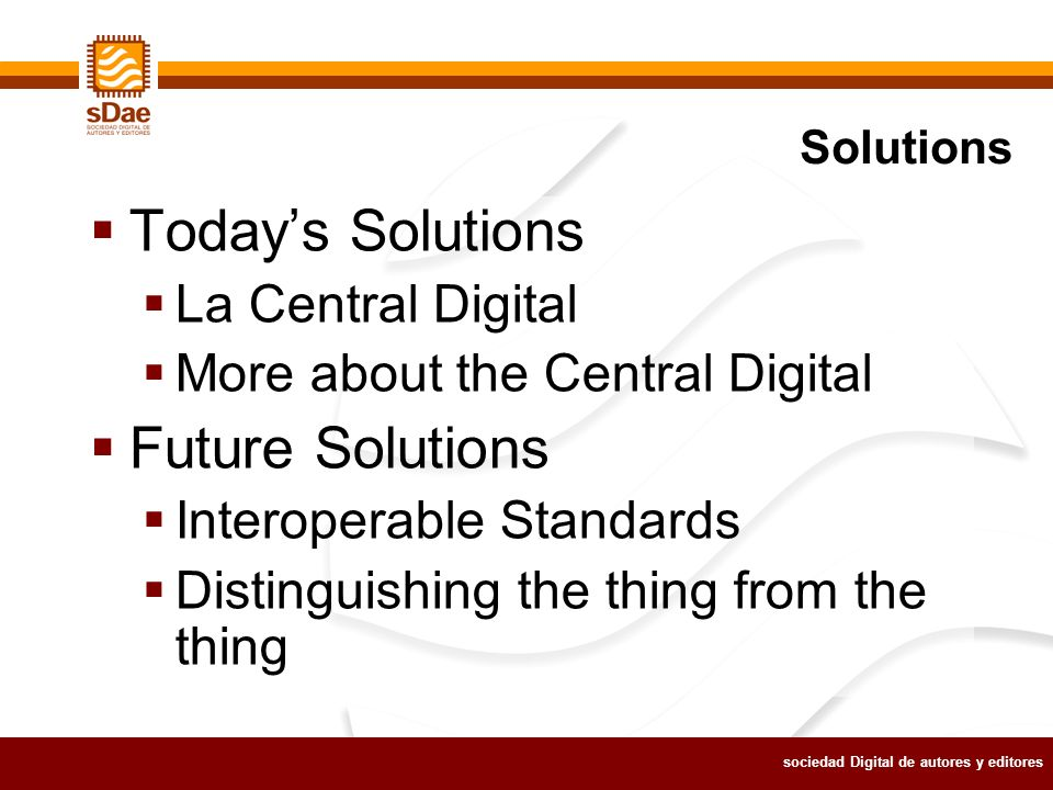 sociedad Digital de autores y editores Todays Solutions La Central Digital More about the Central Digital Future Solutions Interoperable Standards Distinguishing the thing from the thing Solutions
