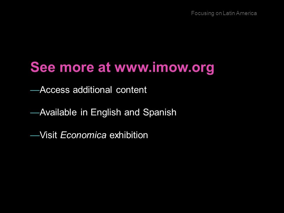 See more at   Access additional content Available in English and Spanish Visit Economica exhibition Focusing on Latin America