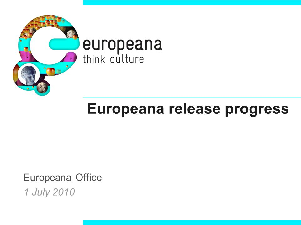 Europeana release progress Europeana Office 1 July 2010