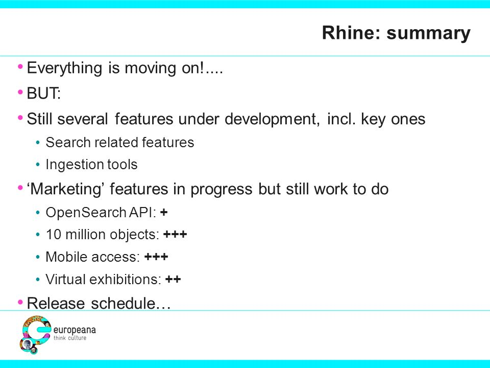 Rhine: summary Everything is moving on!.... BUT: Still several features under development, incl.