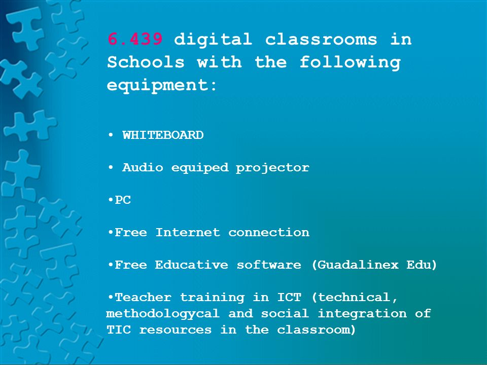 PLATFORM LAND HELVIAPASENCOLABORAAVERROESMOODLE digital classrooms in Schools with the following equipment: WHITEBOARD Audio equiped projector PC Free Internet connection Free Educative software (Guadalinex Edu) Teacher training in ICT (technical, methodologycal and social integration of TIC resources in the classroom)
