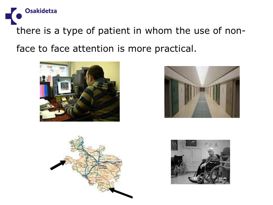 there is a type of patient in whom the use of non- face to face attention is more practical.