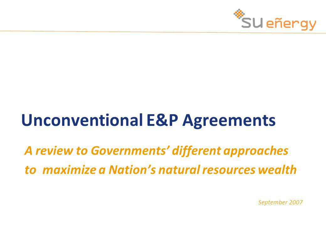 September 2007 Unconventional E&P Agreements A review to Governments different approaches to maximize a Nations natural resources wealth