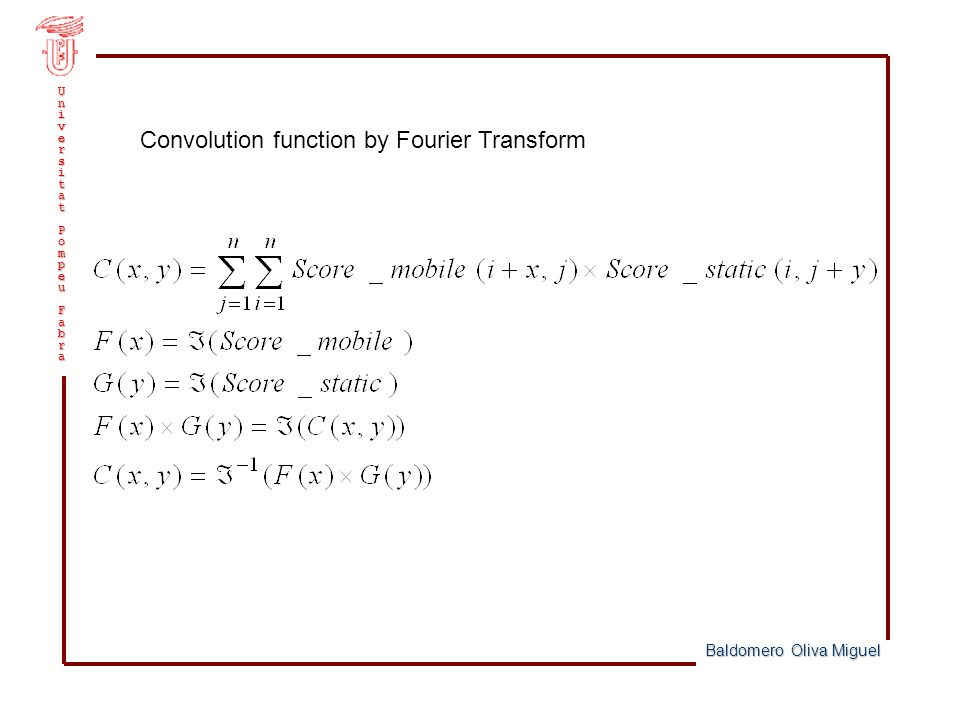 Baldomero Oliva Miguel UniversitatPompeuFabra Convolution function by Fourier Transform