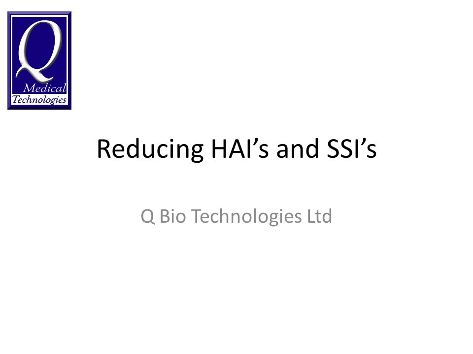 Reducing HAIs and SSIs Q Bio Technologies Ltd