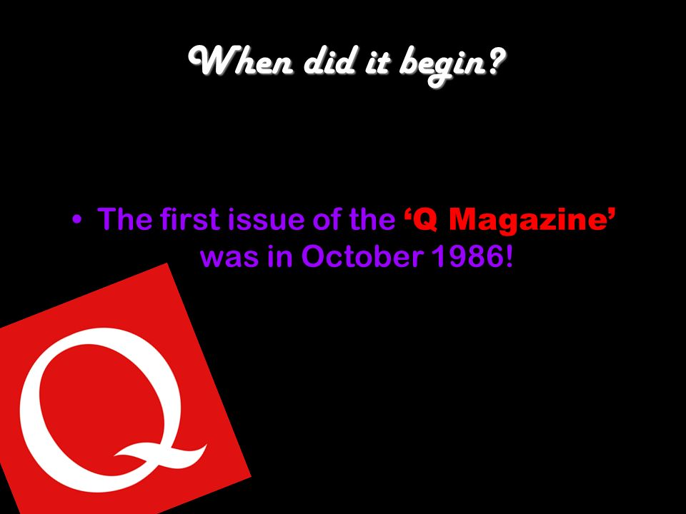 When did it begin The first issue of the Q Magazine was in October 1986!