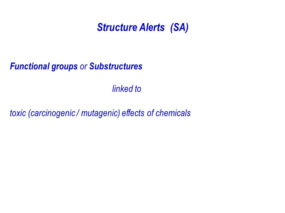 Structure Alerts (SA) Functional groups or Substructures linked to toxic (carcinogenic / mutagenic) effects of chemicals