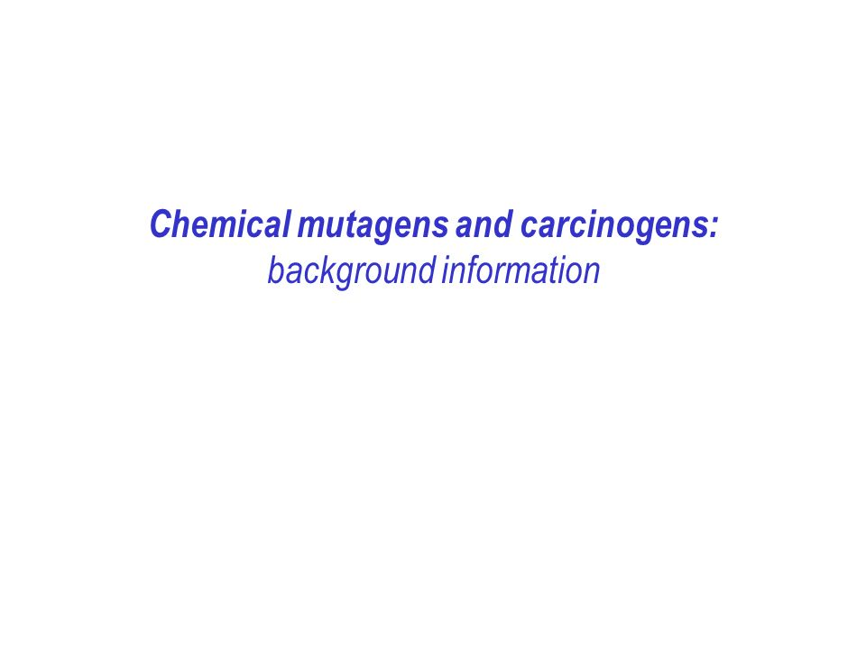 Chemical mutagens and carcinogens: background information