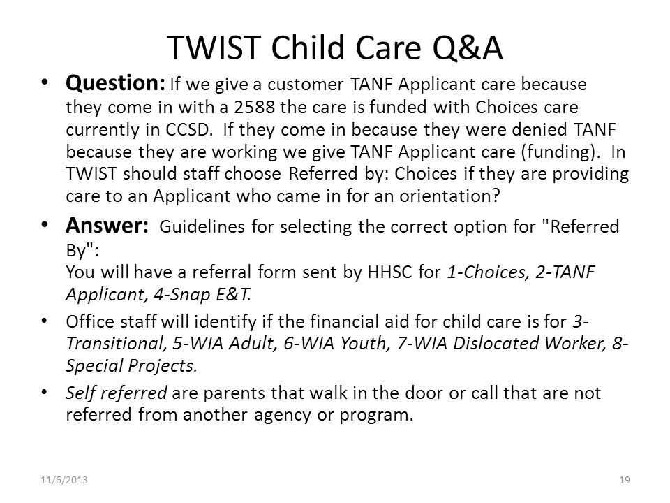 TWIST Child Care Q&A Question: If we give a customer TANF Applicant care because they come in with a 2588 the care is funded with Choices care currently in CCSD.