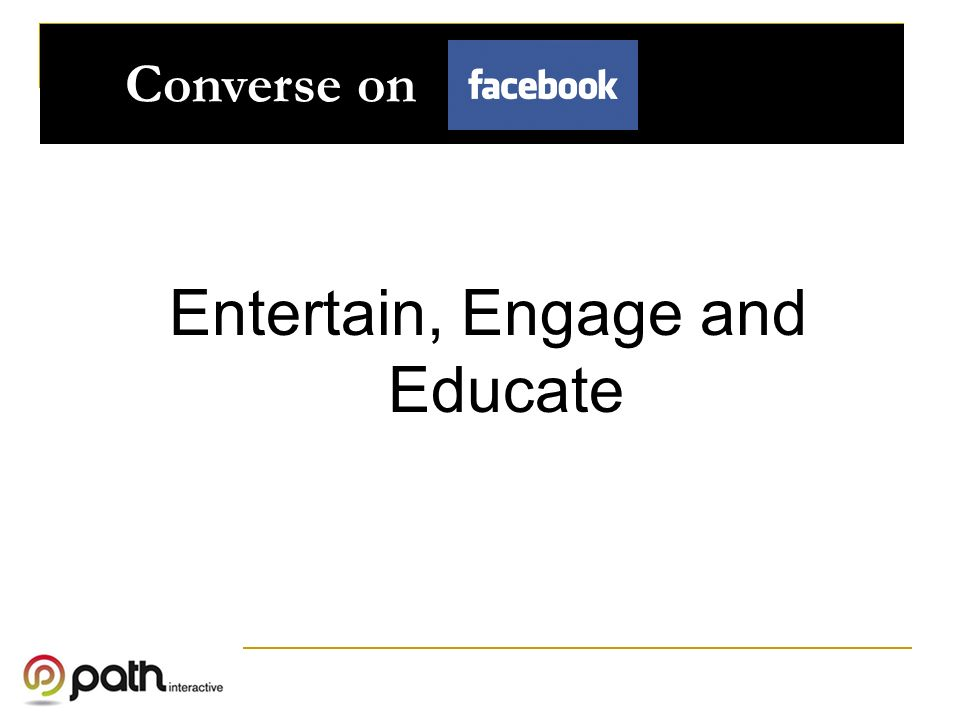 Converse on Entertain, Engage and Educate