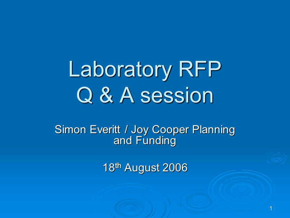 1 Laboratory RFP Q & A session Simon Everitt / Joy Cooper Planning and Funding 18 th August 2006