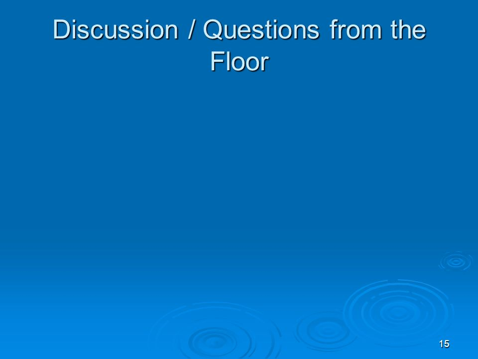 15 Discussion / Questions from the Floor