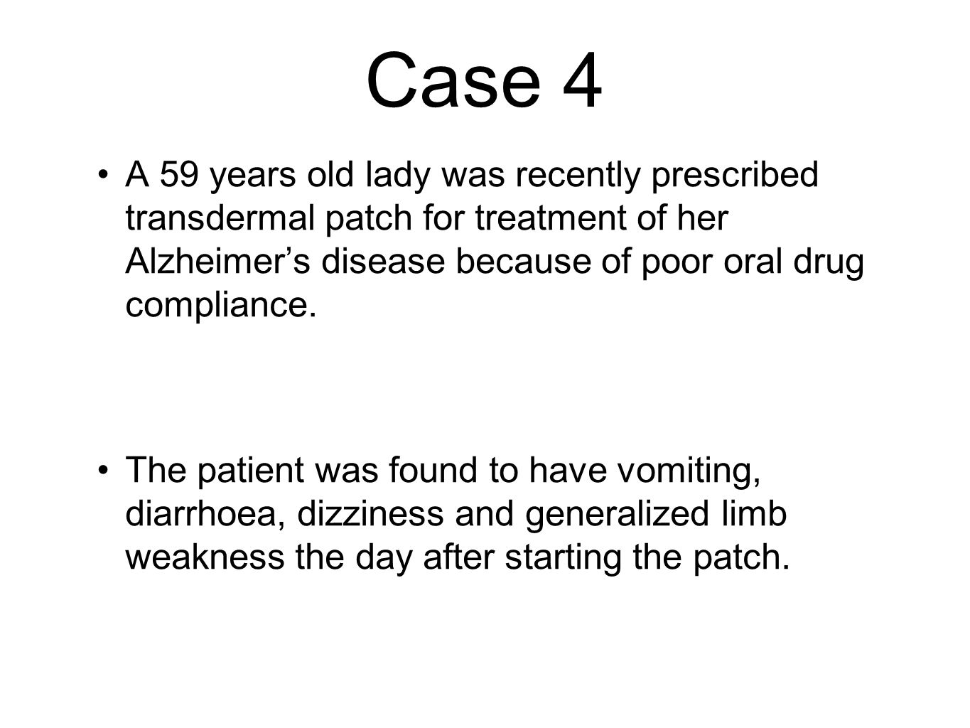 Case 4 A 59 years old lady was recently prescribed transdermal patch for treatment of her Alzheimers disease because of poor oral drug compliance.