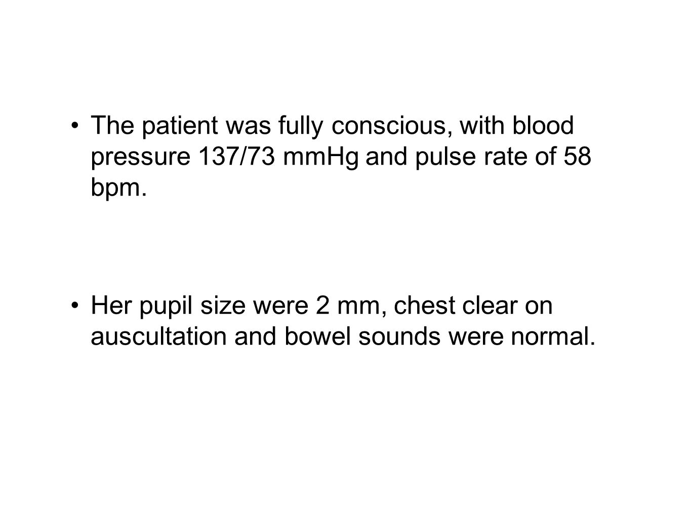 The patient was fully conscious, with blood pressure 137/73 mmHg and pulse rate of 58 bpm.