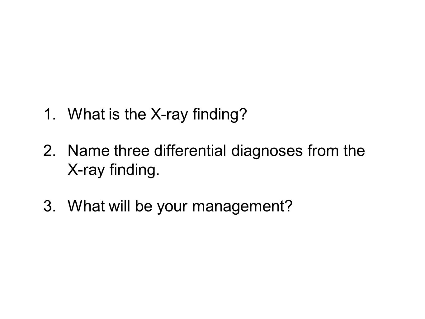 1.What is the X-ray finding. 2.Name three differential diagnoses from the X-ray finding.