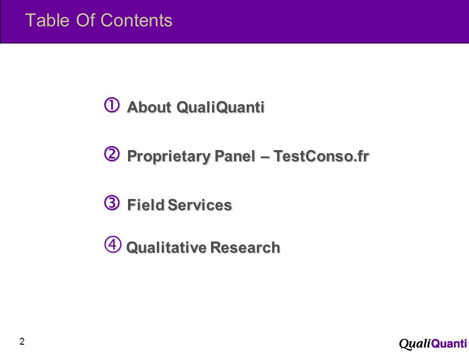 Table Of Contents 2 About QualiQuanti About QualiQuanti Proprietary Panel – TestConso.fr Proprietary Panel – TestConso.fr Field Services Field Services Qualitative Research Qualitative Research