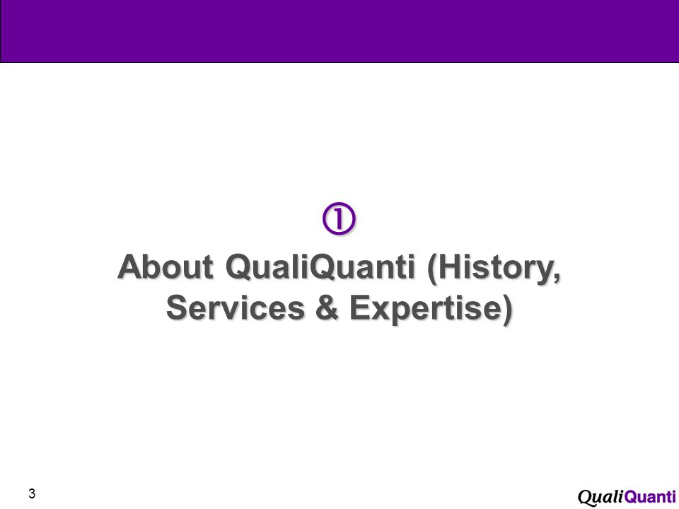 3 About QualiQuanti (History, Services & Expertise) About QualiQuanti (History, Services & Expertise)