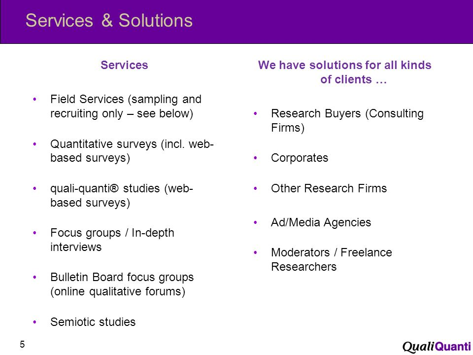 Services & Solutions Services Field Services (sampling and recruiting only – see below) Quantitative surveys (incl.