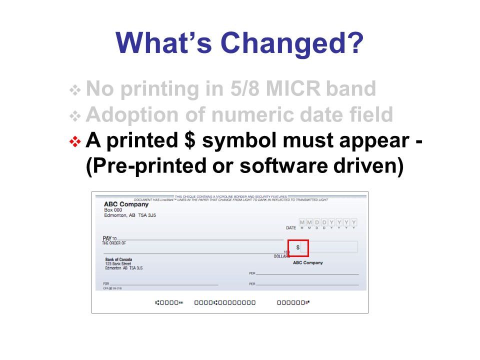 No printing in 5/8 MICR band Adoption of numeric date field A printed $ symbol must appear - (Pre-printed or software driven)