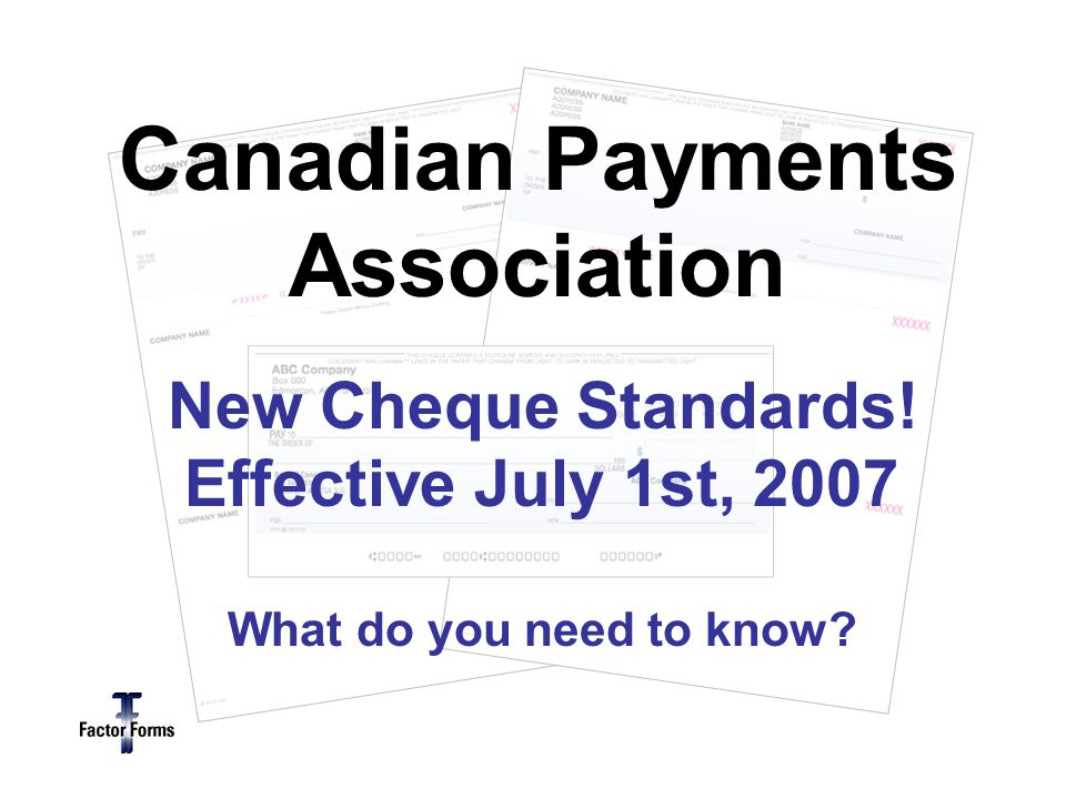 New Cheque Standards. Effective July 1st, 2007 What do you need to know.