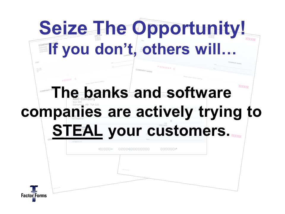 The banks and software companies are actively trying to STEAL your customers.