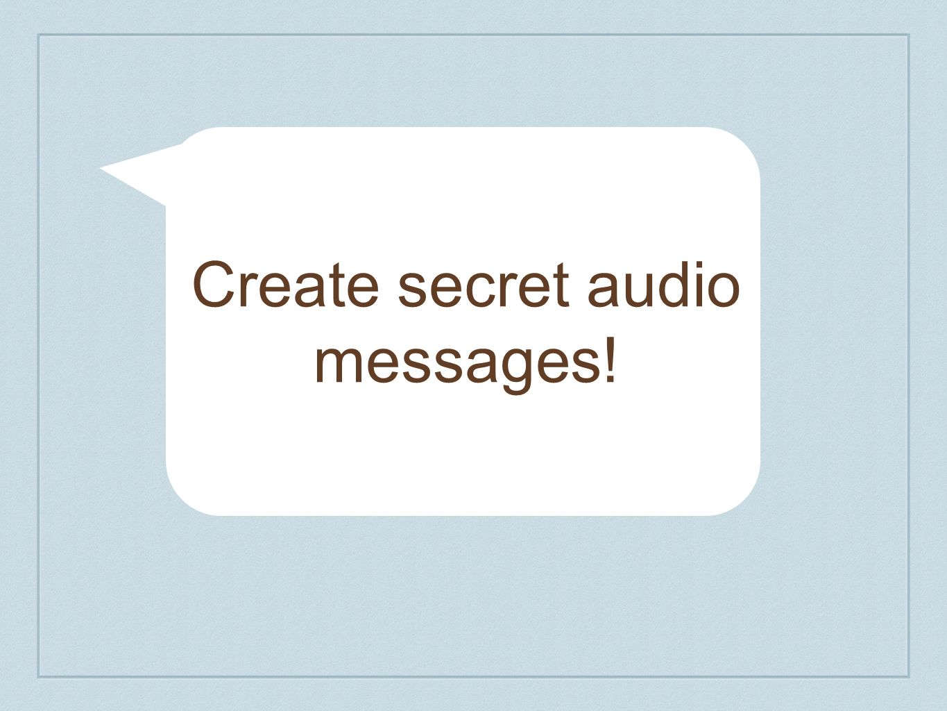 Create secret audio messages!
