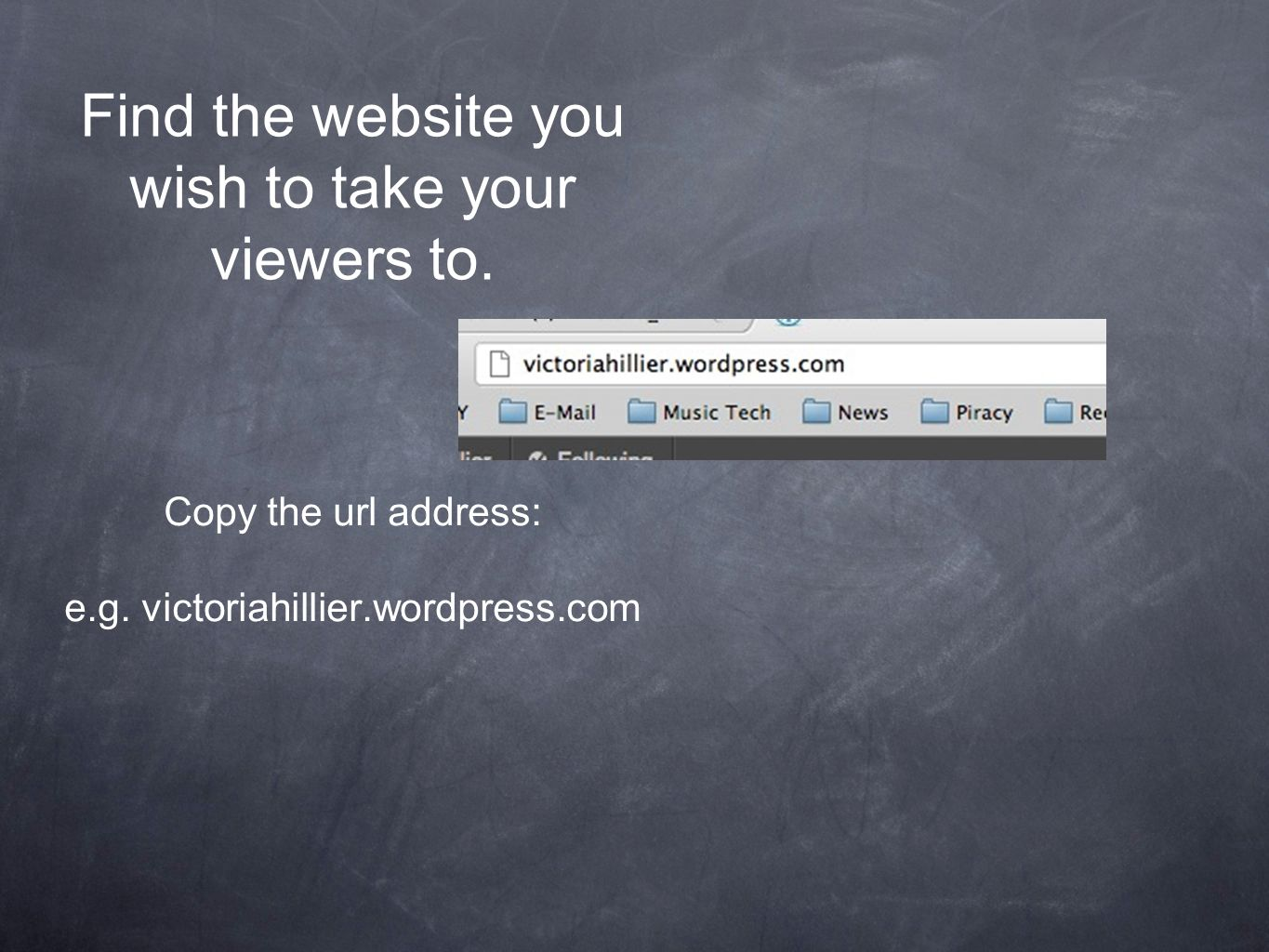 Find the website you wish to take your viewers to.