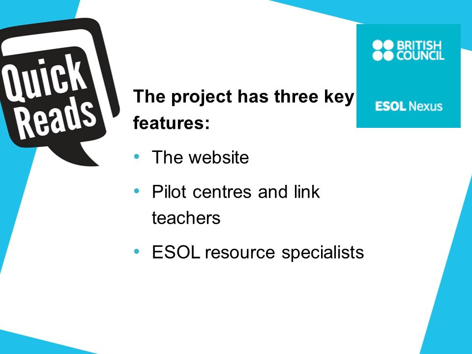 The project has three key features: The website Pilot centres and link teachers ESOL resource specialists