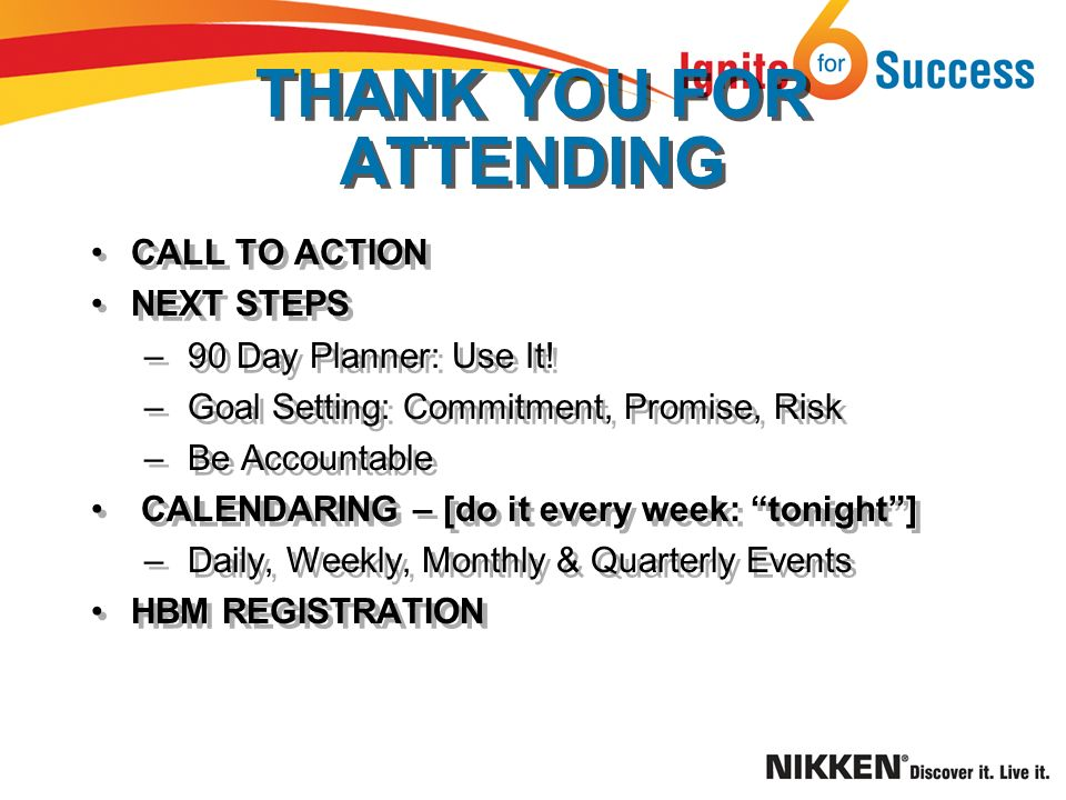 THANK YOU FOR ATTENDING CALL TO ACTION NEXT STEPS – 90 Day Planner: Use It.