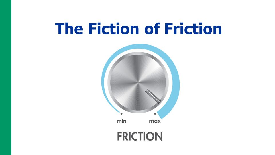 The Fiction of Friction
