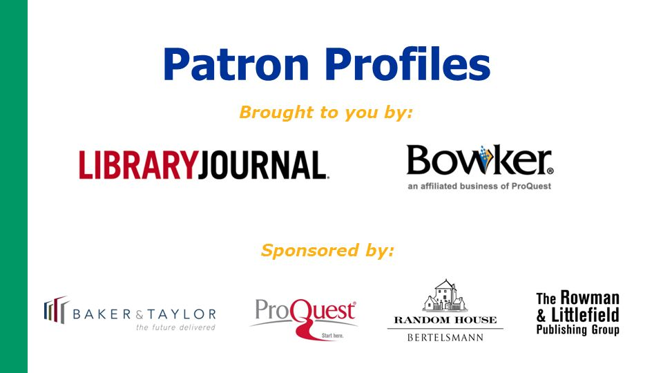 Sponsored by: Patron Profiles Brought to you by: