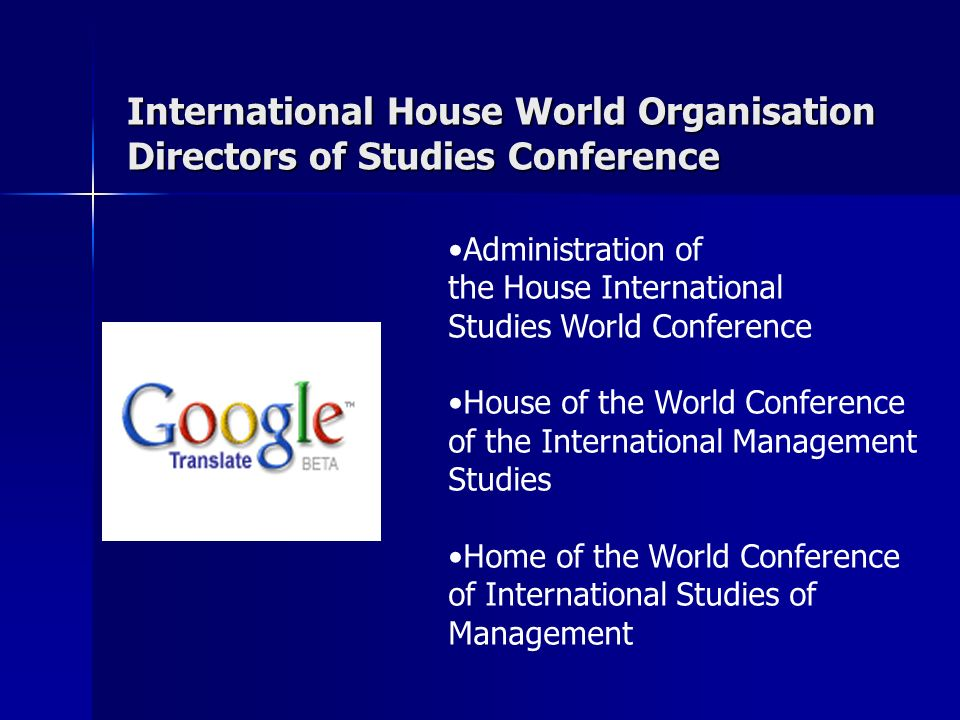 International House World Organisation Directors of Studies Conference Administration of the House International Studies World Conference House of the World Conference of the International Management Studies Home of the World Conference of International Studies of Management