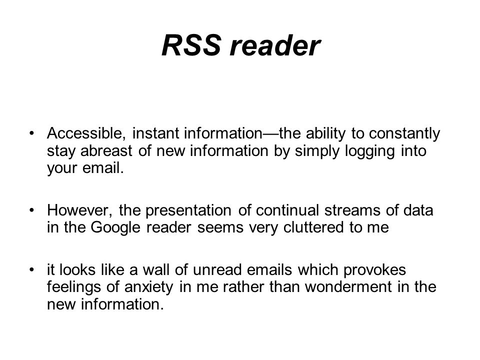 RSS reader Accessible, instant informationthe ability to constantly stay abreast of new information by simply logging into your email.