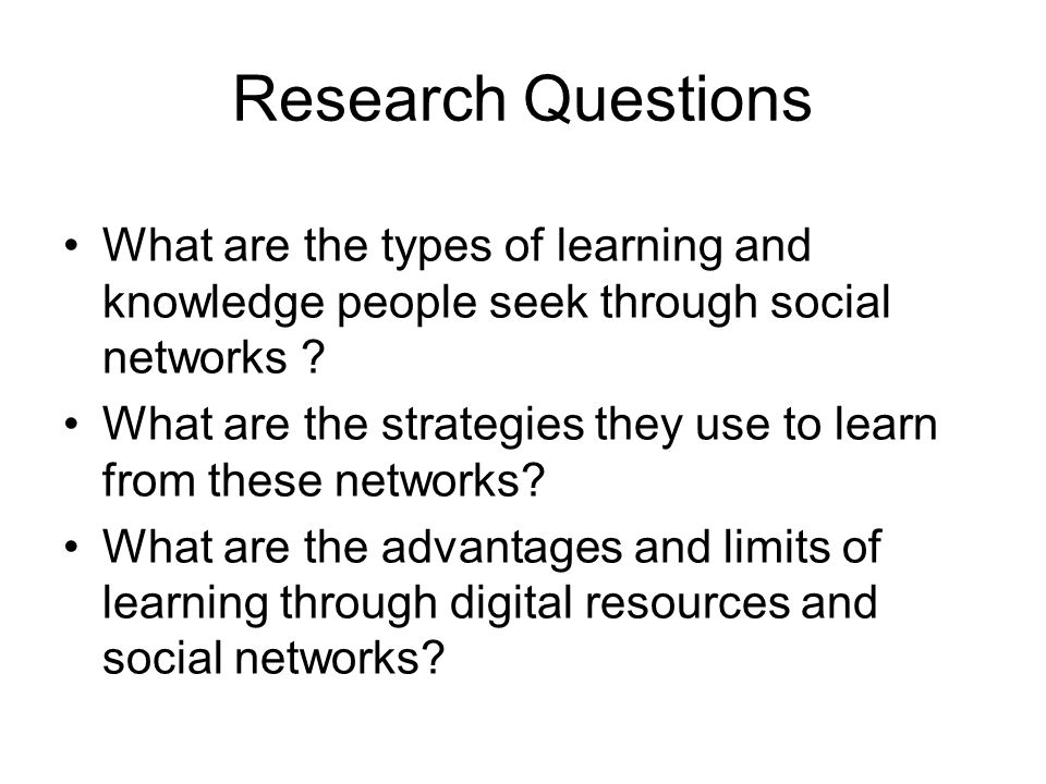 Research Questions What are the types of learning and knowledge people seek through social networks .