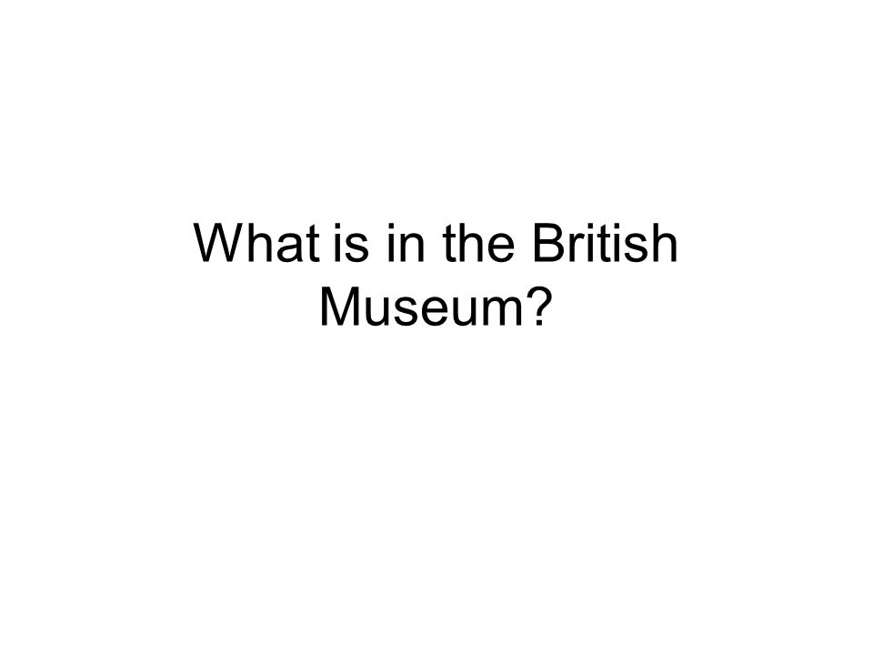 What is in the British Museum