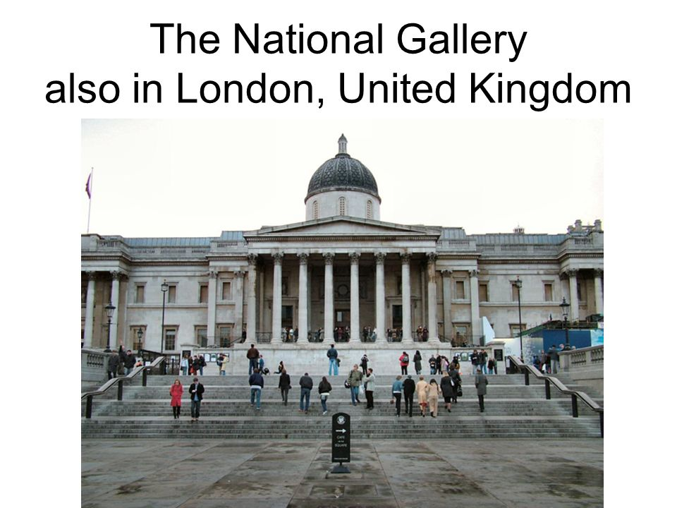 The National Gallery also in London, United Kingdom