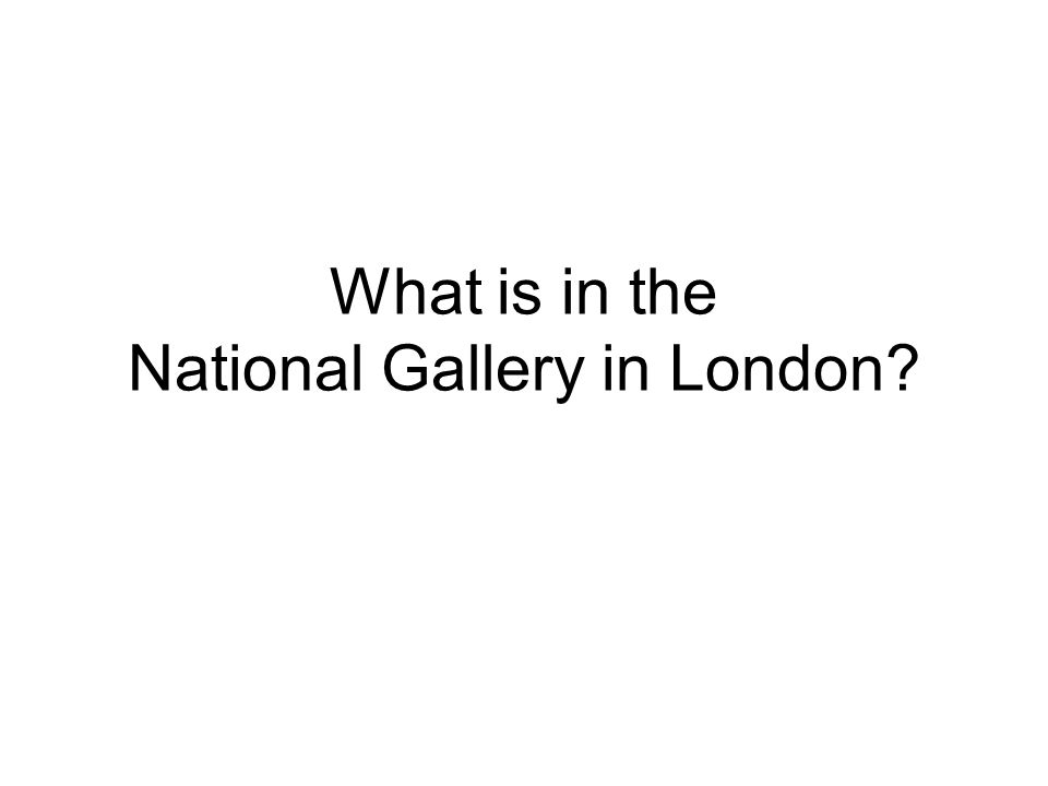 What is in the National Gallery in London