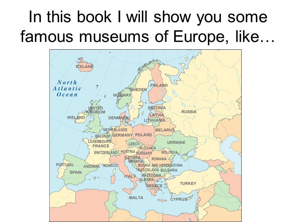 In this book I will show you some famous museums of Europe, like…