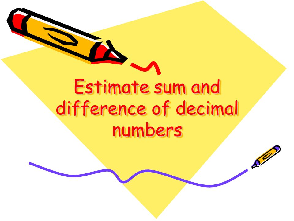 Estimate sum and difference of decimal numbers