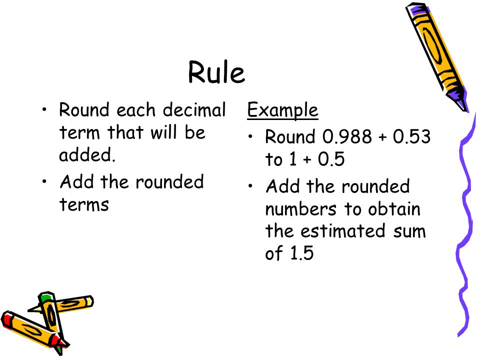 Rule Round each decimal term that will be added.