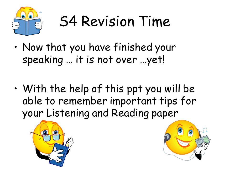 S4 Revision Time Now that you have finished your speaking … it is not over …yet.