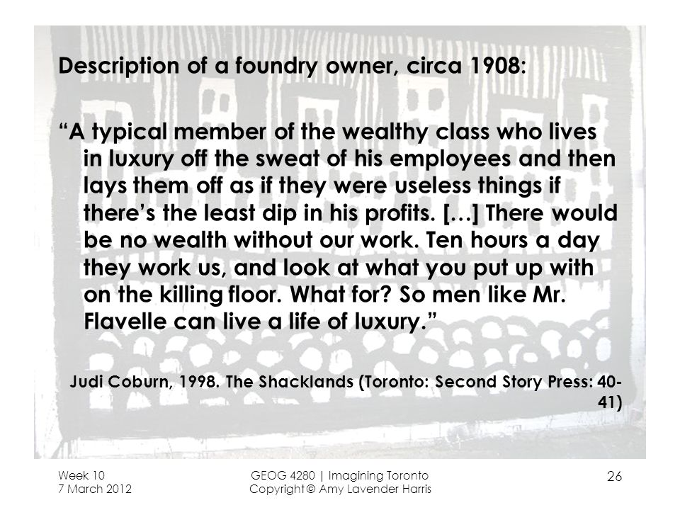 Description of a foundry owner, circa 1908: A typical member of the wealthy class who lives in luxury off the sweat of his employees and then lays them off as if they were useless things if theres the least dip in his profits.