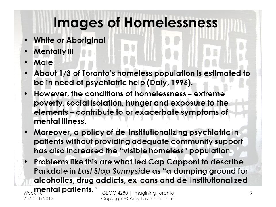 Images of Homelessness White or Aboriginal Mentally ill Male About 1/3 of Torontos homeless population is estimated to be in need of psychiatric help (Daly, 1996).