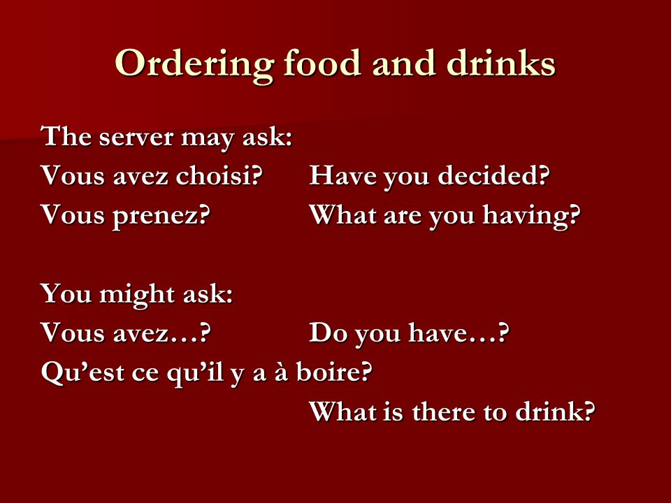 Ordering food and drinks The server may ask: Vous avez choisi Have you decided.