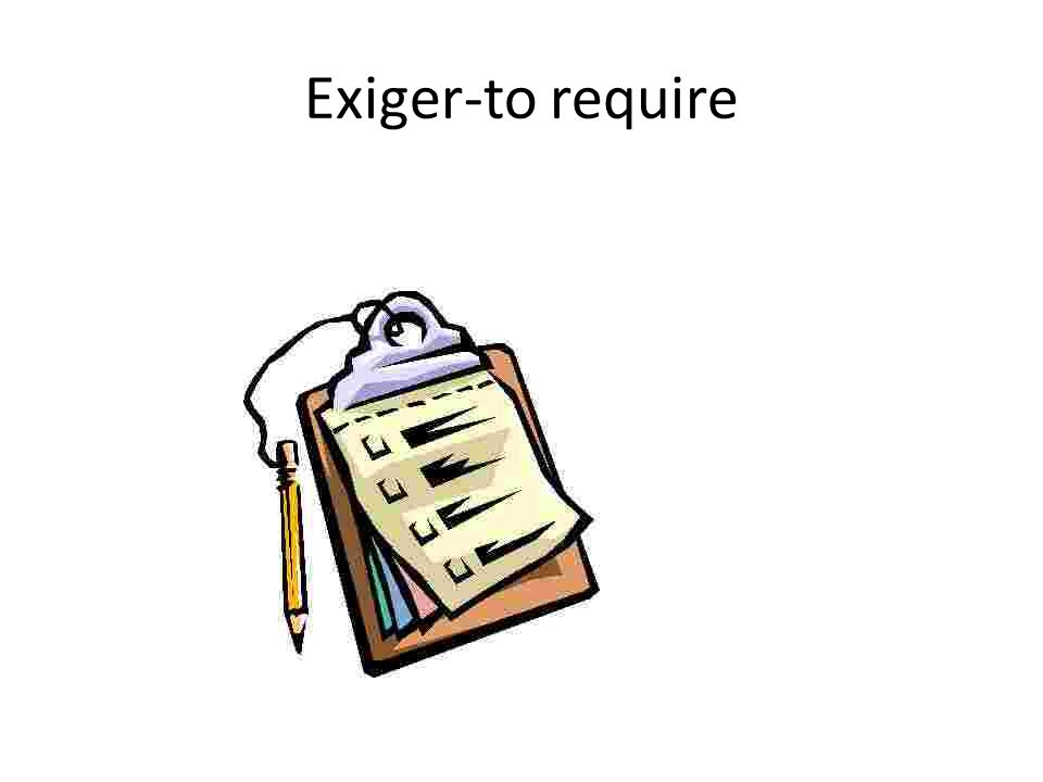 Exiger-to require