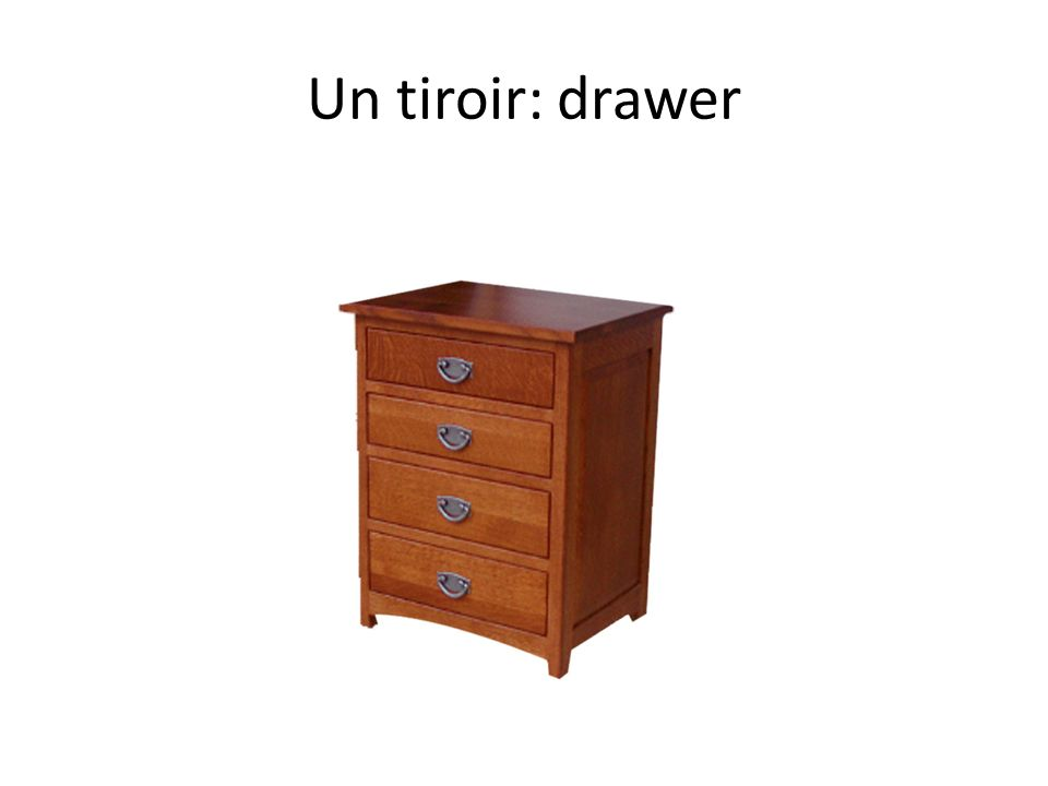 Un tiroir: drawer