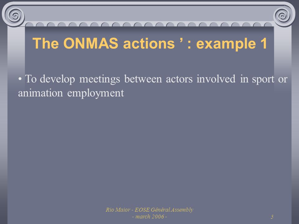 Rio Maior - EOSE Général Assembly - march The ONMAS actions : example 1 To develop meetings between actors involved in sport or animation employment