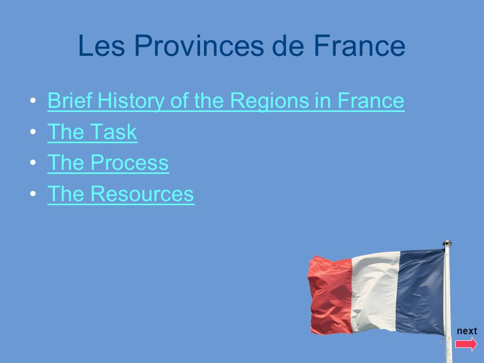 Les Provinces de France Brief History of the Regions in France The Task The Process The Resources next