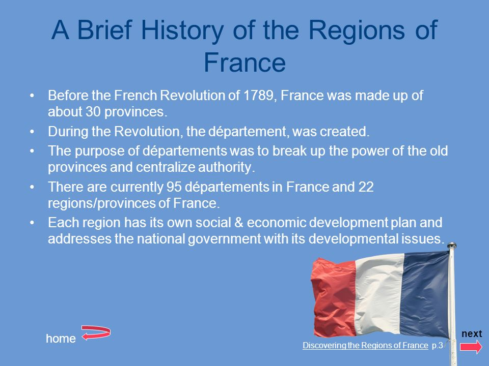 A Brief History of the Regions of France Before the French Revolution of 1789, France was made up of about 30 provinces.