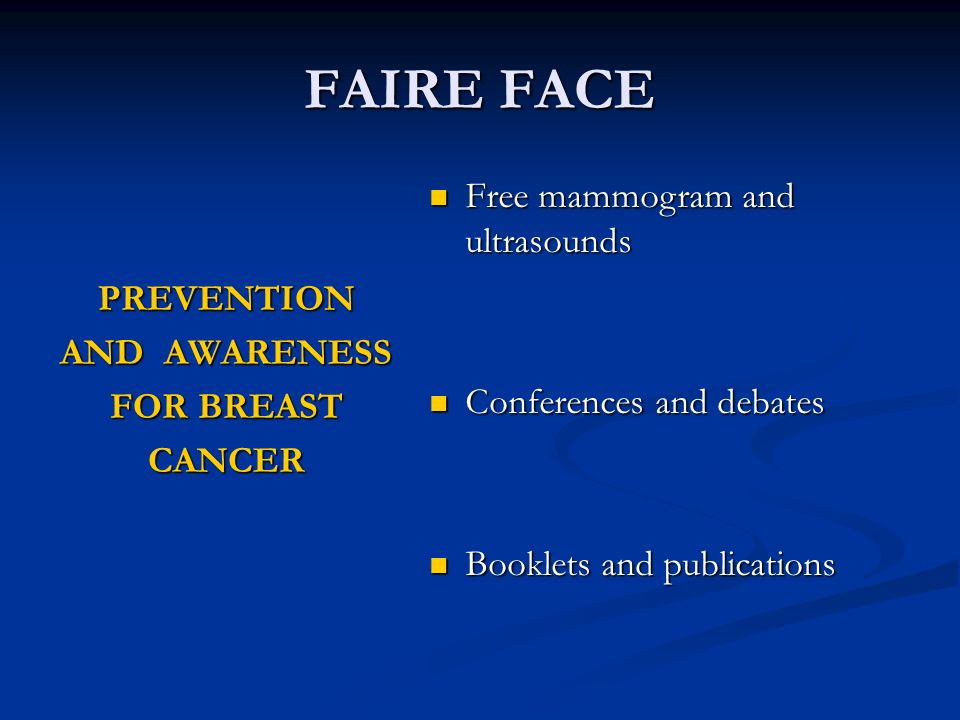 FAIRE FACE PREVENTION AND AWARENESS FOR BREAST CANCER Free mammogram and ultrasounds Free mammogram and ultrasounds Conferences and debates Conferences and debates Booklets and publications Booklets and publications